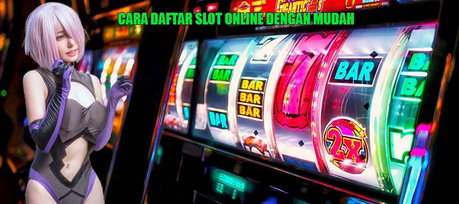 Daftar Slot Online Dengan Mudah